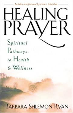 Healing Prayer: Spiritual Pathways to Health and Wellness 9781569552629