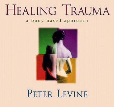 Healing Trauma: Restoring the Wisdom of Your Body [With 20 Page Study Guide] 9781564556943