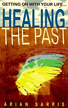 Healing the Past Healing the Past: Getting on with Your Life Getting on with Your Life 9781567186017