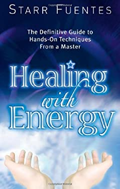 Healing with Energy: The Definitive Guide to Hands-On Techniques from a Master 9781564149695