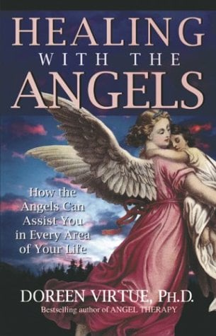 Healing with the Angels: How the Angels Can Assist You in Every Area of Your Life 9781561706402