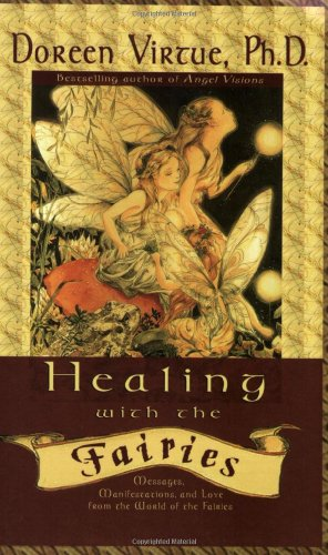 Healing with the Fairies: Messages, Manifestations, and Love from the World of the Fairies 9781561708079