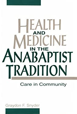 Health and Medicine in the Anabaptist Tradition: Care in Community 9781563381201