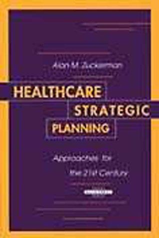 Healthcare Strategic Planning: Approaches for the 21st Century