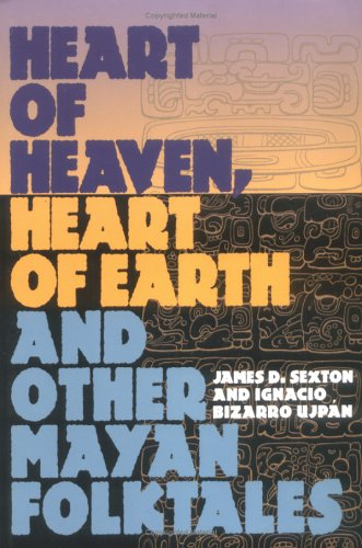 Heart of Heaven, Heart of Earth, and Other Mayan Folktales 9781560987703