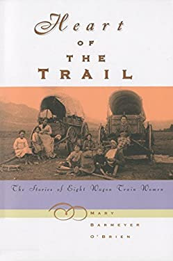 Heart of the Trail: The Stories of Eight Wagon Train Women 9781560445623