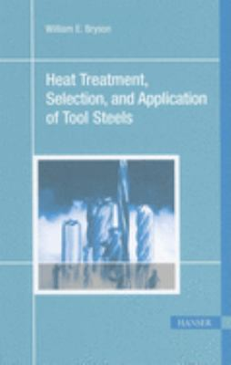 Heat Treatment, Selection, and Application of Tool Steels 9781569903766