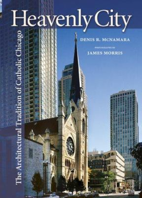 Heavenly City : The Architectural Tradition of Catholic Chicago