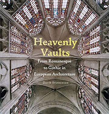 Heavenly Vaults: From Romanesque to Gothic in European Architecture 9781568988405
