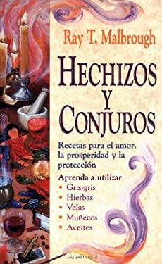Hechizos y Conjuros: Recetas Para El Amor, La Prosperidad y La Protecci?n 9781567184556