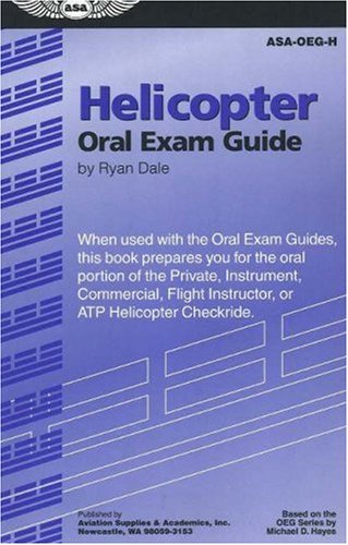 Helicopter Oral Exam Guide: When Used with the Oral Exam Guides, This Book Prepares You for the Oral Portion of the Private, Instrument, Commercia 9781560276081