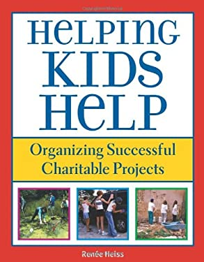 Helping Kids Help: Organizing Successful Charitable Projects 9781569762110