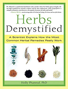 Herbs Demystified: A Scientist Explains How the Most Common Herbal Remedies Really Work 9781569244081