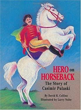 Hero on Horseback: The Story of Casimir Pulaski 9781565542662