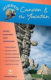 Hidden Cancun and the Yucatan: Including Cozumel, Tulum, Chichen Itza, Uxmal, and Merida