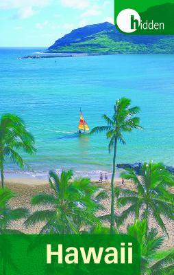 Hidden Hawaii: Including Oahu, Maui, Kauai, Lanai, Molokai, and the Big Island 9781569756164