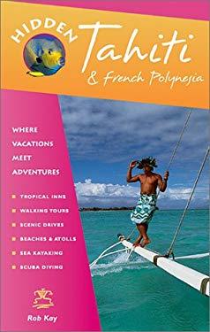 Hidden Tahiti and French Polynesia: Including Moorea, Bora Bora, Society, Austral, Gambier, Tuamotu, and Marquesa Islands 9781569752968