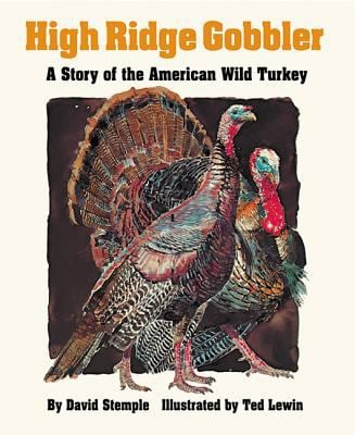 High Ridge Gobbler: A Story of the American Wild Turkey David Stemple and Ted Lewin