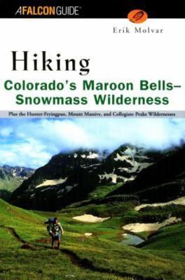 Hiking Colorado's Maroon Bells Snowmass Wilderness: Plus the Hunter-Fryingpan, Mount Massive, and Collegiate Peaks Wildernesses 9781560448846