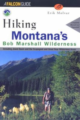 Hiking Montana's Bob Marshall Wilderness: Including Jewel Basin and the Scapegoat and Great Bear Wilderness Areas 9781560447986
