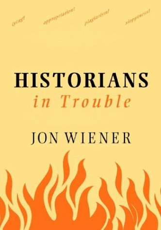 Historians in Trouble: Plagiarism, Fraud, and Politics in the Ivory Tower 9781565848849