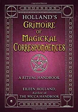Holland's Grimoire of Magickal Correspondences: A Ritual Handbook 9781564148315