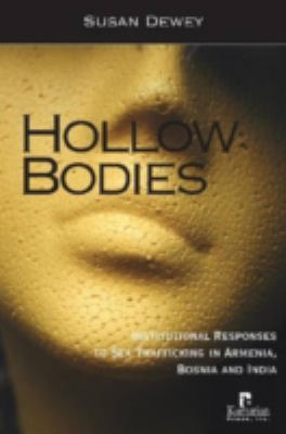 Hollow Bodies: Institutional Responses to Sex Trafficking in Armenia, Bosnia, and India 9781565492653