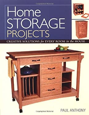 Home Storage Projects: Creative Solutions for Every Room in the House 9781561584987