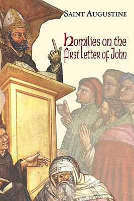 Homilies on the First Epistle of John 9781565482890