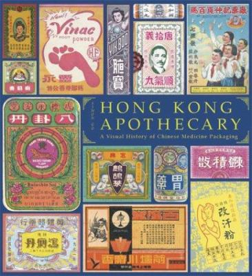 Hong Kong Apothecary: A Visual History of Chinese Medicine Packaging 9781568983905