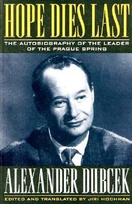 Hope Dies Last: The Autobiography of Alexander Dubcek 9781568360393