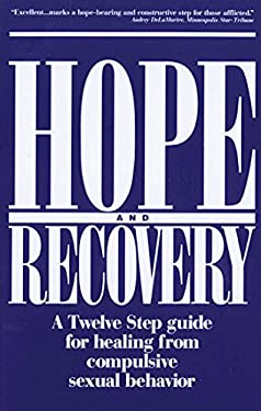 Hope and Recovery: A Twelve Step Guide for Healing from Compulsive Sexual Behavior 9781568380506