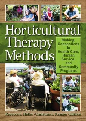Horticultural Therapy Methods: Making Connections in Health Care, Human Service, and Community Programs 9781560223269