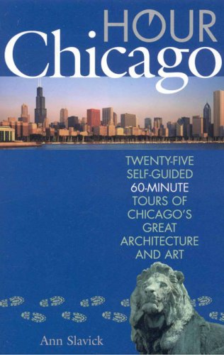 Hour Chicago: Twenty-Five Self-Guided 60-Minute Tours of Chicago's Great Architecture and Art 9781566637435