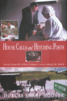 House Calls and Hitching Posts: Stories from Dr. Elton Lehman's Career Among the Amish 9781561485024