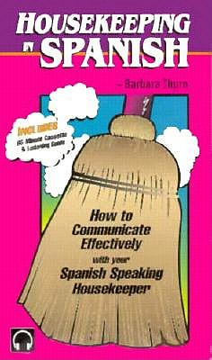 Housekeeping in Spanish: How to Communicate Effectively with Your Spanish Speaking Housekeeper [With Listening and Pronunciation Guide] 9781560151135