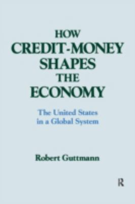 How Credit-Money Shapes the Economy: The United States in a Global System 9781563241017
