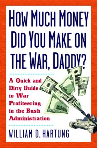 How Much Are You Making on the War Daddy?: A Quick and Dirty Guide to War Profiteering in the Bush Administration 9781560255611