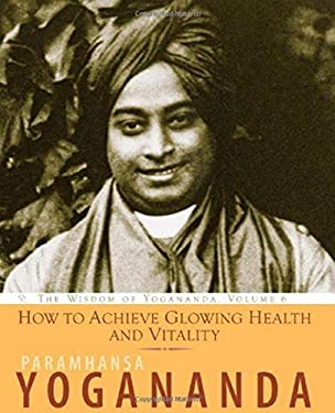 How to Achieve Glowing Health and Vitality: The Wisdom of Yogananda