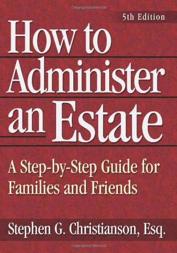 How to Administer an Estate: A Step-By-Step Guide for Families and Friends 9781564147271