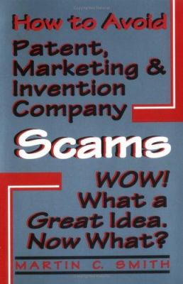 How to Avoid Patent, Marketing and Invention Company Scams: Wow! What a Great Idea ... Now What? 9781568250205
