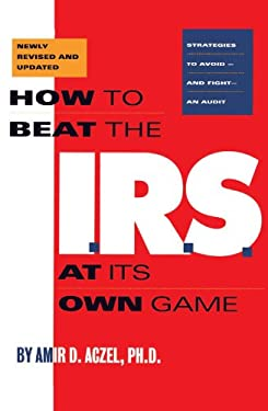 How to Beat the I.R.S. at Its Own Game: Strategies to Avoid--And Fight--An Audit 9781568580487