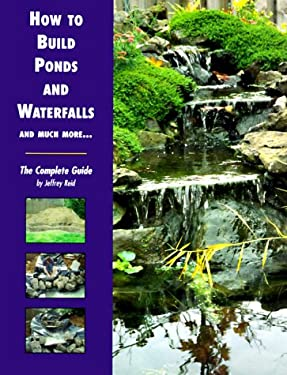 How to Build Ponds and Waterfalls and Much More...: The Complete Guide 9781564651952