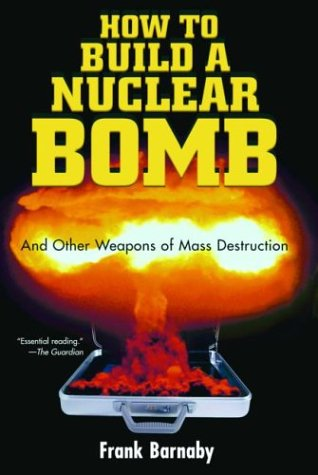 How to Build a Nuclear Bomb: And Other Weapons of Mass Destruction 9781560256038