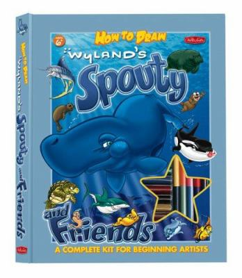 How to Draw Wyland's Spouty and Friends: A Complete Kit for Beginning Artists 9781560109693