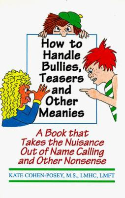 How to Handle Bullies, Teasers and Other Meanies: A Book That Takes the Nuisance Out of Name Calling and Other Nonsence 9781568250298