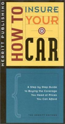 How to Insure Your Car: A Step-By-Step Guide to Buying the Coverage You Need at Prices You Can Afford First Edition 9781563431173