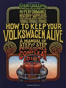 How to Keep Your Volkswagen Alive: A Manual of Step-By-Step Procedures for the Compleat Idiot 9781566913102