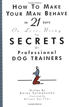 How to Make Your Man Behave in 21 Days or Less Using the Secrets of Professional Dog Trainers 9781563056260