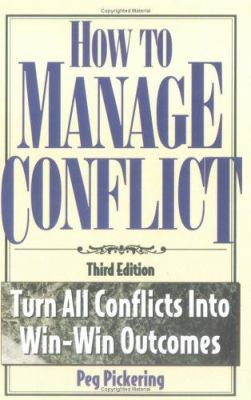 How to Manage Conflict: Turn All Conflicts Into Win-Win Outcomes 9781564144409